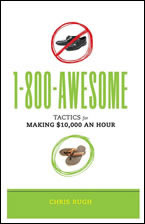 1-800-AWESOME: Tactics for Making $10,000 an Hour by Chris Rugh