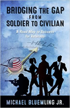 Bridging the Gap from Soldier to Civilian: A Road Map to Success for Veterans by Michael Bluemling, Jr.