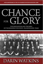 Chance for Glory: The Innovation and Triumph of the Washington State 1916 Rose Bowl Team by Darin Watkins