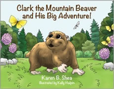 Clark the Mountain Beaver and His Big Adventure by Karen B. Shea