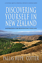 Discovering Yourself In New Zealand: Inspiration for Reinventing Your Life by Pallas Hupé Cotter