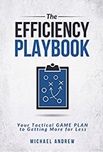 The Efficiency Playbook: Your Tactical Game Plan to Getting More for Less by Michael Andrew