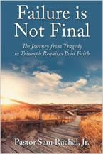 Failure Is Not Final: The Journey from Tragedy to Triumph Requires Bold Faith by Pastor Sam Rachal Jr.