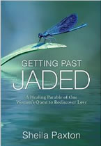 Getting Past Jaded: A healing parable of one woman's quest to rediscover love by Sheila Paxton