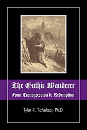 The Gothic Wanderer From Transgression to Redeption by Tyler R. Tichelaar