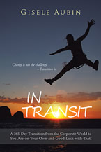 In Transit: A 365-Day Transition from the Corporate World to You-Are-On-Your-Own-And-Good-Luck-With-That! by Gisele Aubin