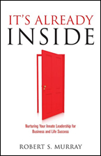 It's Already Inside: Nurturing Your Innate Business Leadership for Life Success by Robert S. Murray