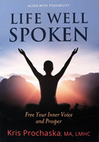 Life Well Spoken: Free Your Inner Voice and Prosper by Kris Prochaska