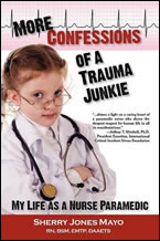 More Confessions of a Trauma Junkie: My Life as a Nurse Paramedic by Sherry Jones Mayo, RN, BSM, EMTP, DAAETS