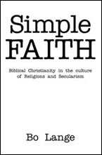 Simple Faith: Biblical Christianity, Religion, and Secularism by Bo Lange