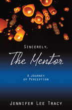 Sincerely, The Mentor: A Journey of Perception. Jennifer Lee Tracy