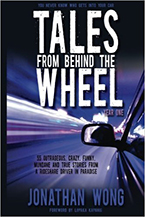 Tales from Behind the Wheel: Year One, 55 Outrageous, Crazy, Funny, Mundane, and True Stories from a Rideshare Driver in Paradise by Jonathan Wong