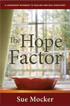 The Hope Factor: Discovering the Light through Your Pain by Sue Mocker