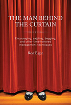 The Man Behind the Curtain: Encouraging, Cajoling, Begging, and Other Time-Honored Management Techniques by Ron Elgin
