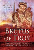 Brutus of Troy and the Quest for the Ancestry of the British by Anthony Adolph