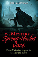 The Mystery of Spring-Heeled Jack: From Victorian Legend to Steampunk Hero by John Matthews