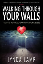 Walking Through Your Walls: Loving Yourself and Everyone Else Humanity's Handbook to Living Consciously in the Twenty-First Century by Lynda Lamp